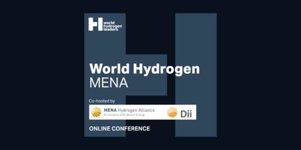 World Hydrogen MENA Conférence digitale, le 21 avril 2021